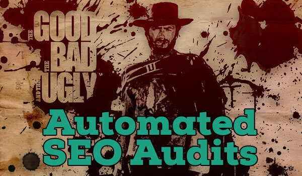 Automated SEO Audits: The Good, The Bad And The Ugly - Digital Caffeine